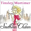 Southern Charm: A Novel (       UNABRIDGED) by Tinsley Mortimer Narrated by Johanna Parker