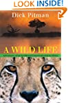 A Wild Life: Adventures of an Acciden...