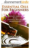 Essential Oils & Aromatherapy For Beginners: Essential Guide To Aromatherapy and Essential Oils (English Edition)