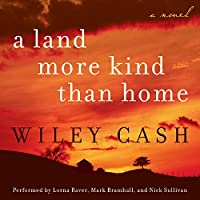 A Land More Kind Than Home (       UNABRIDGED) by Wiley Cash Narrated by Nick Sullivan, Lorna Raver, Mark Bramhall