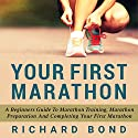 Your First Marathon: A Beginners Guide To Marathon Training, Marathon Preparation and Completing Your First Marathon Audiobook by Richard Bond Narrated by Sam Scholl