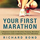 Your First Marathon: A Beginners Guide To Marathon Training, Marathon Preparation and Completing Your First Marathon Hörbuch von Richard Bond Gesprochen von: Sam Scholl