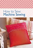 img - for How to Sew - Machine Sewing book / textbook / text book