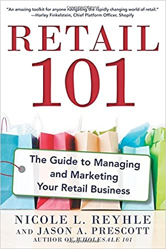 Retail 101: The Guide to Managing and Marketing Your Retail Business written by Nicole Reyhle