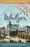 Learn German With Stories: Walzer in Wien - 10 Short Stories For Beginners (Dino lernt Deutsch) (Volume 7)
