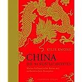 """China. Die 88 K�stlichkeiten: Meine kulinarische Reise mit authentischen Rezeptenvon """"Kylie Kwong"""""""