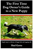 Shel Gatto The First Time Dog Owner's Guide to a New Puppy
