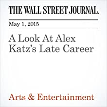 A Look At Alex Katz's Late Career (       UNABRIDGED) by Ellen Gamerman Narrated by Ken Borgers