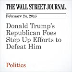 Donald Trump's Republican Foes Step Up Efforts to Defeat Him | Patrick O'Connor
