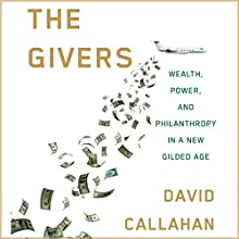 The Givers: Wealth, Power, and Philanthropy in a New Gilded Age | Livre audio Auteur(s) : David Callahan Narrateur(s) : Ryan Gesell