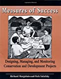 Measures of Success: Designing, Managing, and Monitoring Conservation and Development Projects