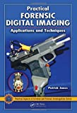 Practical Forensic Digital Imaging: Applications and Techniques (Practical Aspects of Criminal & Forensic Investigations)