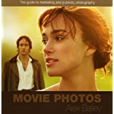 Movie Photos: The guide to marketing and publicity photographyby Alex Bailey