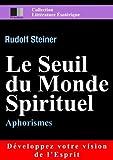 LE SEUIL DU MONDE SPIRITUEL. APHORISMES