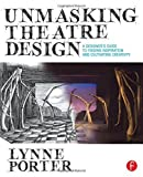 img - for By Lynne Porter Unmasking Theatre Design: A Designer's Guide to Finding Inspiration and Cultivating Creativity [Paperback] book / textbook / text book