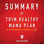 Summary of Trim Healthy Mama by Pearl Barrett and Serene Allison: Includes Analysis |  Instaread
