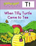 AlphaTales (Letter T:  When Tilly Turtle Came to Tea): A Series of 26 Irresistible Animal Storybooks That Build Phonemic Awareness & Teach Each letter of the Alphabet (0439165431) by Pugliano-Martin, Carol
