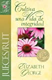 Jueces/Rut Cultiva una vida de integridad: Ruth, Cultivating a Life of Character (Spanish Edition)