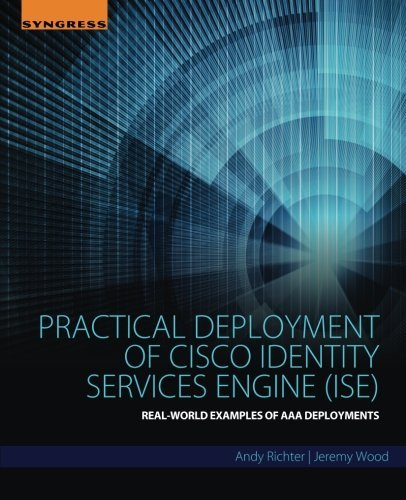 Practical Deployment of Cisco Identity Services Engine (ISE): Real-World Examples of AAA Deployments (Security As A Service compare prices)