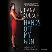 Hands Off My Gun: Defeating the Plot to Disarm America | [Dana Loesch]