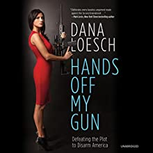 Hands Off My Gun: Defeating the Plot to Disarm America (       UNABRIDGED) by Dana Loesch Narrated by Dana Loesch