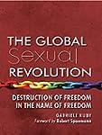 The Global Sexual Revolution: Destruc...