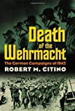 img - for By Robert M. Citino - Death of the Wehrmacht: The German Campaigns of 1942: 1st (first) Edition book / textbook / text book