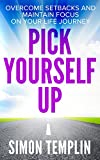 Pick Yourself Up: Overcome Setbacks and Maintain Focus on Your Life Journey