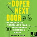 The Doper Next Door: My Strange and Scandalous Year on Performance-Enhancing Drugs (       UNABRIDGED) by Andrew Tilin Narrated by Eric Michael Summerer