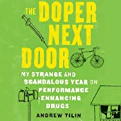 The Doper Next Door: My Strange and Scandalous Year on Performance-Enhancing Drugs | [Andrew Tilin]