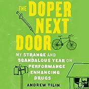 The Doper Next Door: My Strange and Scandalous Year on Performance-Enhancing Drugs | [Andrew Tilin]