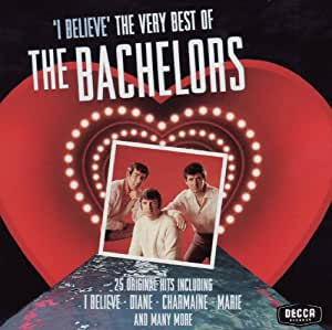 I Believe - Very Best Of The Bachelors