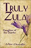 img - for Truly Zula: Daughter of the Ozarks by Arline Chandler (2009-02-23) book / textbook / text book