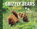 Grizzly Bears of Alaska: Explore the Wild World of Bears