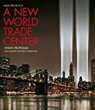 img - for A New World Trade Center: Design Proposals from Leading Architects Worldwide by Protetch, Max (2002) Hardcover book / textbook / text book