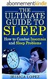 Sleep: How to Combat Insomnia and Sleep Problems (Combat Insomnia, Sleep Problems, Insomnia Remedies, Sleep Disorder, Insomnia, Sleep, Comorbidity) (English Edition)