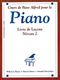 Cours de Base Alfred Pour le Piano: Livre De Lecons Niveau 2