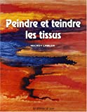 img - for peindre et teindre les tissus book / textbook / text book