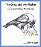 img - for The Crow and the Pitcher (Aesop's Childhood Adventures Book 4) book / textbook / text book