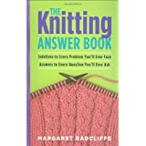 The Knitting Answer Book: Solutions to Every Problem You'll Ever Face, Answers to Every Question You'll Ever Askby Margaret Radcliffe