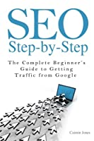 SEO Step-by-Step – The Complete Beginner's Guide to Getting Traffic from Google Front Cover