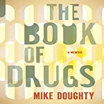 The Book of Drugs: A Memoir | Mike Doughty