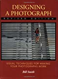 Designing a Photograph: Visual Techniques for Making your Photographs Work (0817437789) by Bill Smith