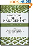Reinventing Project Management: The Diamond Approach to Successful Growth & Innovation