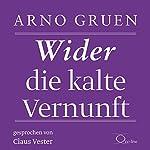 Wider die kalte Vernunft   Arno Gruen