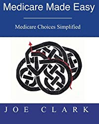 Medicare Made Easy: Medicare Simplified (Volume 1)