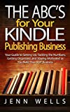 The ABCs for Your Kindle Publishing Business: Your Guide to Setting Up, Tackling the Numbers, Getting Organized, and Staying Motivated as You Build Your KDP Business.