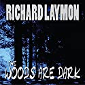 The Woods Are Dark (       UNABRIDGED) by Richard Laymon Narrated by Bob Dunsworth