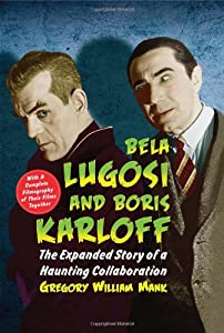 Bela Lugosi and Boris Karloff: The Expanded Story of a Haunting Collaboration