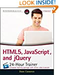 HTML5, JavaScript, and jQuery 24-Hour...